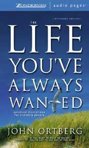 Life You've Always Wanted by John Ortberg