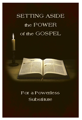 Setting Aside the Power of the Gospel for a Powerless Substitute