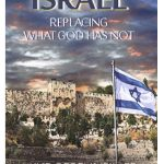 NEW BOOKLET TRACT – ISRAEL: REPLACING WHAT GOD HAS NOT
