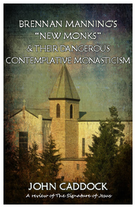 "Brennan Manning's ""New Monks"" & Their Dangerous Contemplative Monasticism"