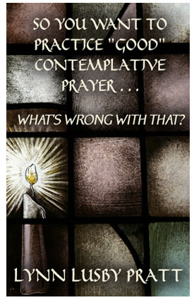 So-You-Want-to-Practice-Good-Contemplative-Prayer