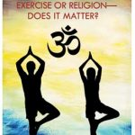 NEW BOOKLET: YOGA: Exercise or Religion—Does it Matter?