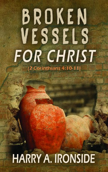 BOOKLET: Broken Vessels for Christ by Harry Ironside