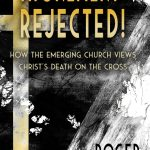 NEW BOOKLET: ATONEMENT REJECTED! How the Emerging Church Views Christ's Death on the Cross