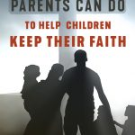 NEW BOOKLET: 10 Vital Things Parents Can Do to Help Children Keep Their Faith