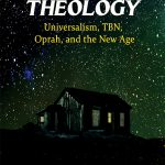NEW BOOKLET – SHACK THEOLOGY: Universalism, TBN, Oprah, and the New Age