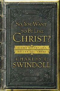 So You Want to be Like Christ: Eight Essentials to get you there by Charles Swindoll